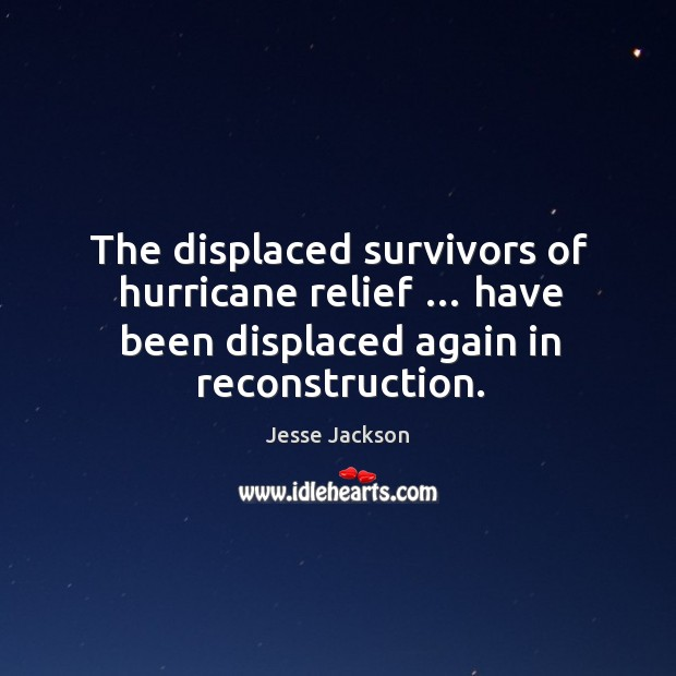The displaced survivors of hurricane relief … have been displaced again in reconstruction. Image