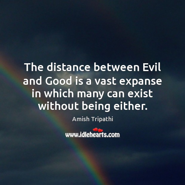 Image, The distance between Evil and Good is a vast expanse in which
