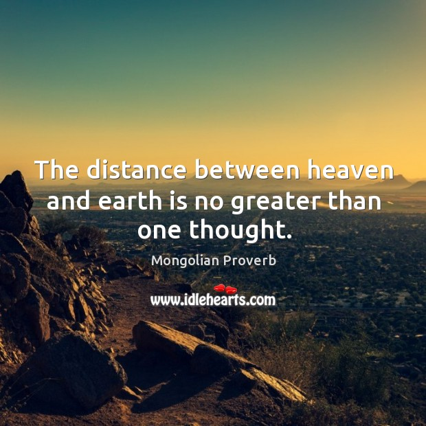 The distance between heaven and earth is no greater than one thought. Mongolian Proverbs Image