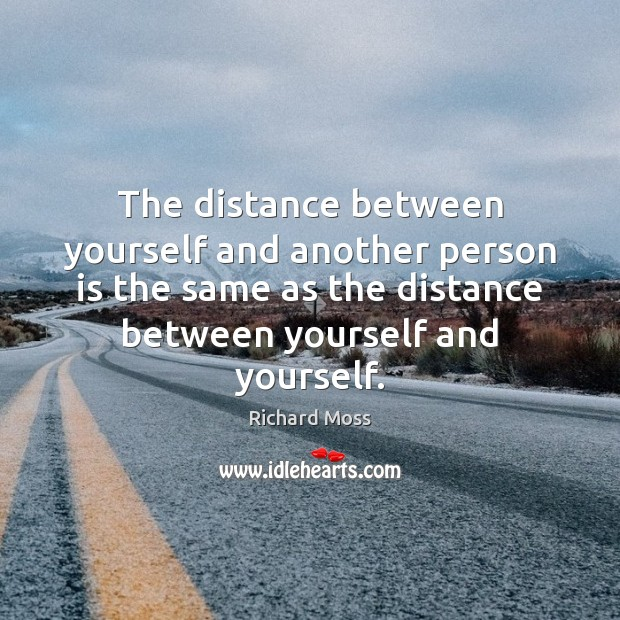The distance between yourself and another person is the same as the Image