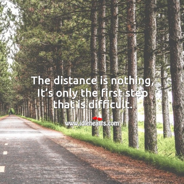 The distance is nothing, it's only the first step that is difficult. Image