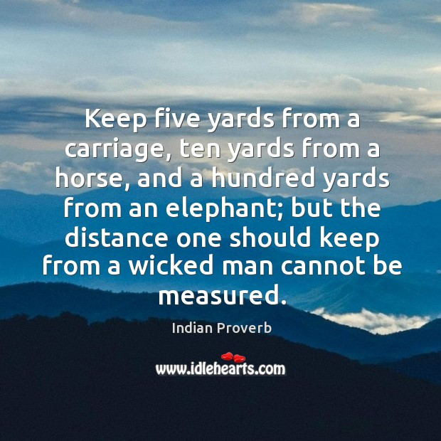 The distance one should keep from a wicked man cannot be measured. Image