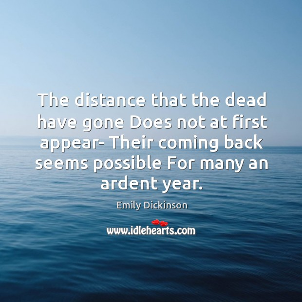 Image, The distance that the dead have gone Does not at first appear-