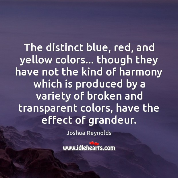 The distinct blue, red, and yellow colors… though they have not the Joshua Reynolds Picture Quote