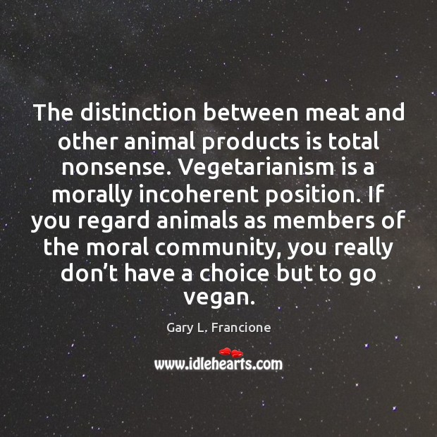 The distinction between meat and other animal products is total nonsense. Vegetarianism Image