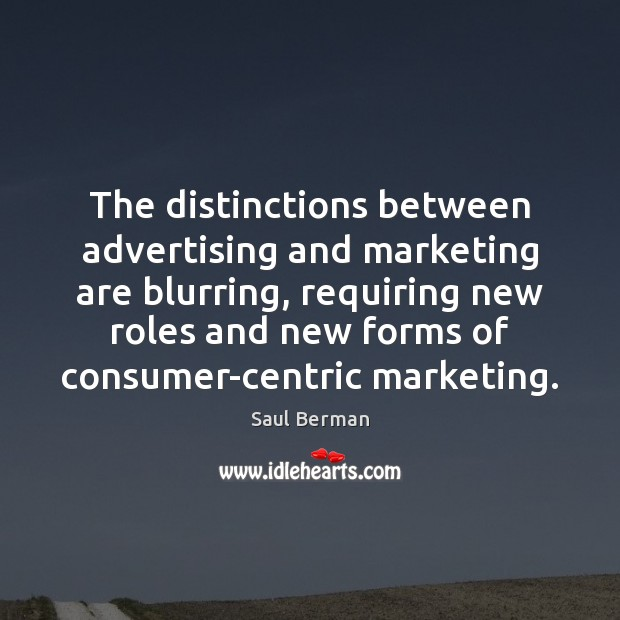 Image, The distinctions between advertising and marketing are blurring, requiring new roles and
