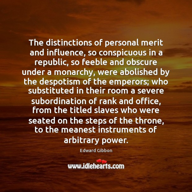 The distinctions of personal merit and influence, so conspicuous in a republic, Edward Gibbon Picture Quote