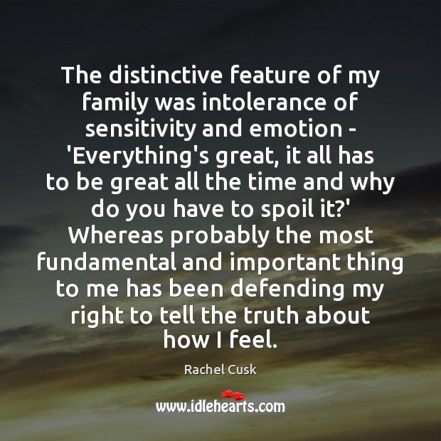 The distinctive feature of my family was intolerance of sensitivity and emotion Rachel Cusk Picture Quote