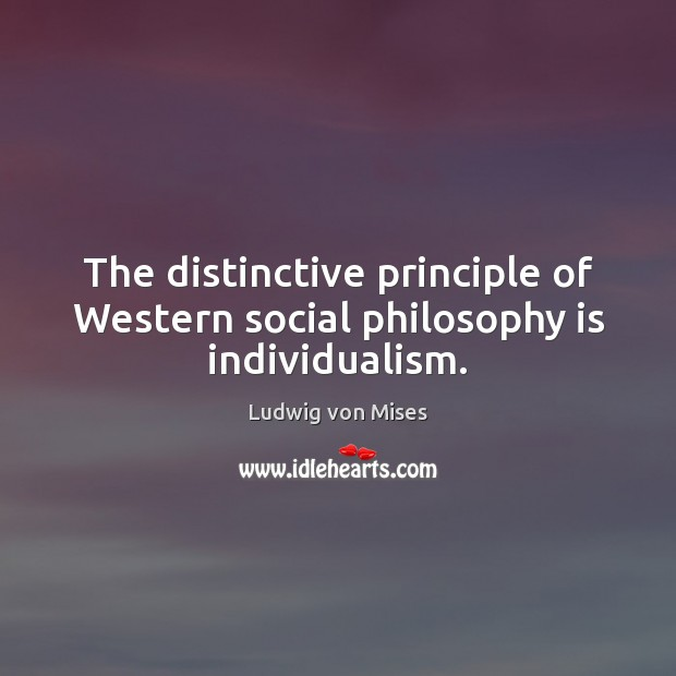 The distinctive principle of Western social philosophy is individualism. Image