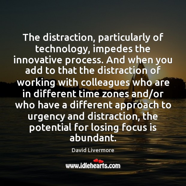 Image, The distraction, particularly of technology, impedes the innovative process. And when you