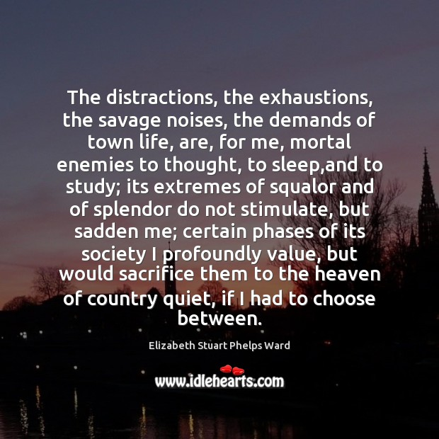 The distractions, the exhaustions, the savage noises, the demands of town life, Image