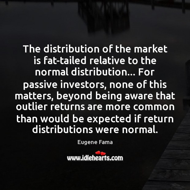The distribution of the market is fat-tailed relative to the normal distribution… Image