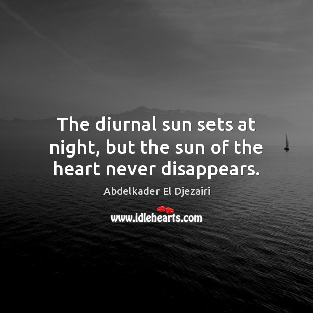 The diurnal sun sets at night, but the sun of the heart never disappears. Image