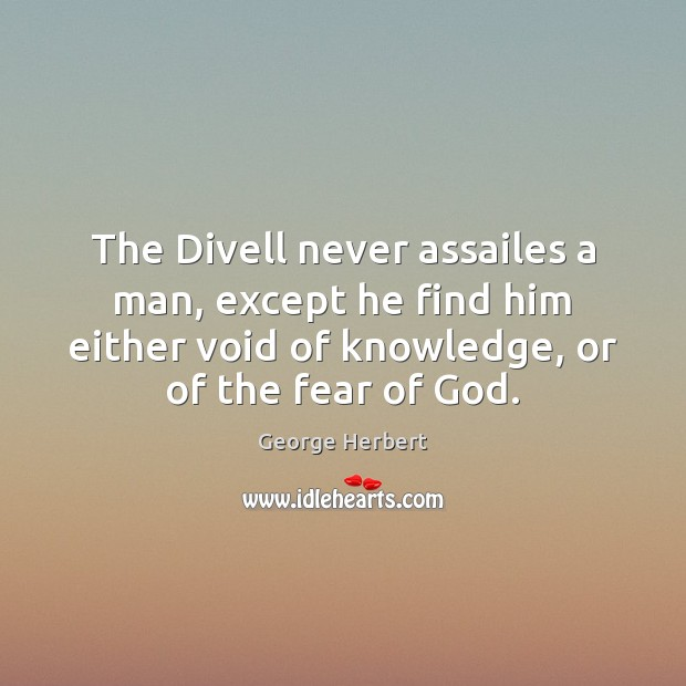 The Divell never assailes a man, except he find him either void George Herbert Picture Quote