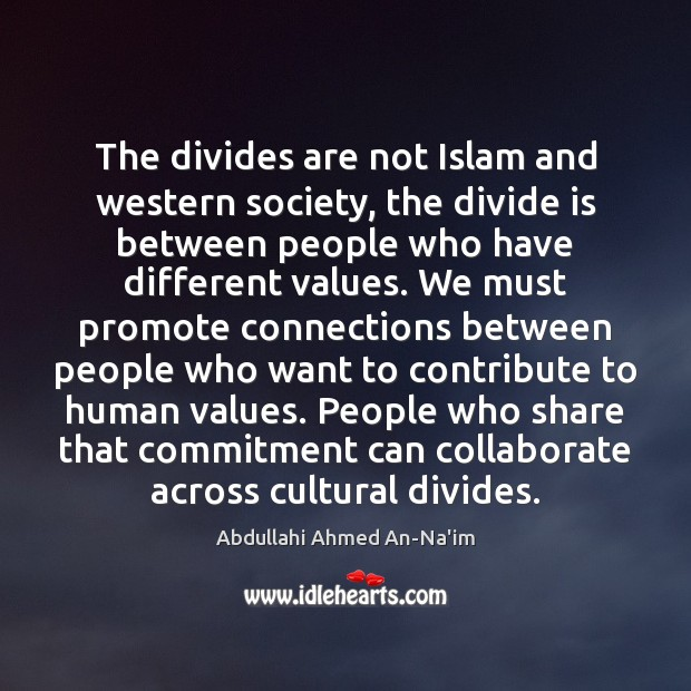 Image, The divides are not Islam and western society, the divide is between