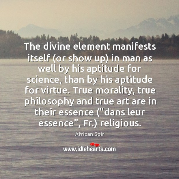 The divine element manifests itself (or show up) in man as well African Spir Picture Quote