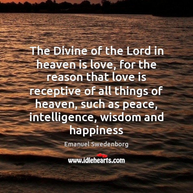 The Divine of the Lord in heaven is love, for the reason Emanuel Swedenborg Picture Quote