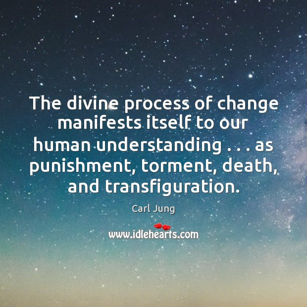 The divine process of change manifests itself to our human understanding . . . as Image