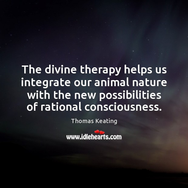 The divine therapy helps us integrate our animal nature with the new Thomas Keating Picture Quote