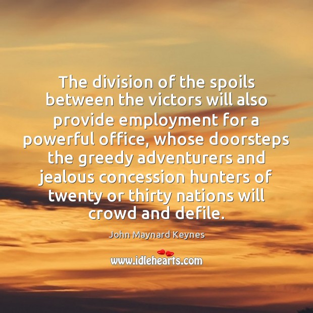 The division of the spoils between the victors will also provide employment Image