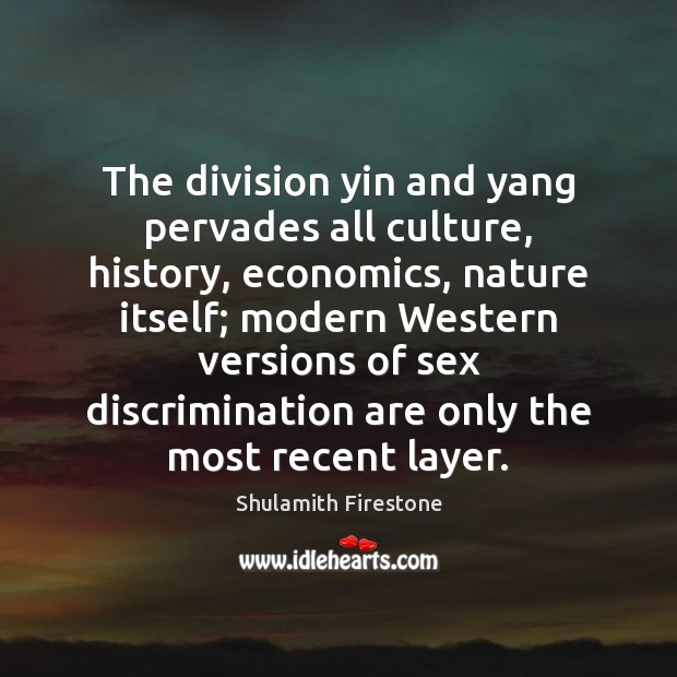 The division yin and yang pervades all culture, history, economics, nature itself; Image