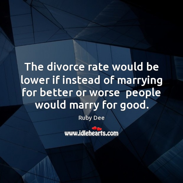The divorce rate would be lower if instead of marrying for better Divorce Quotes Image