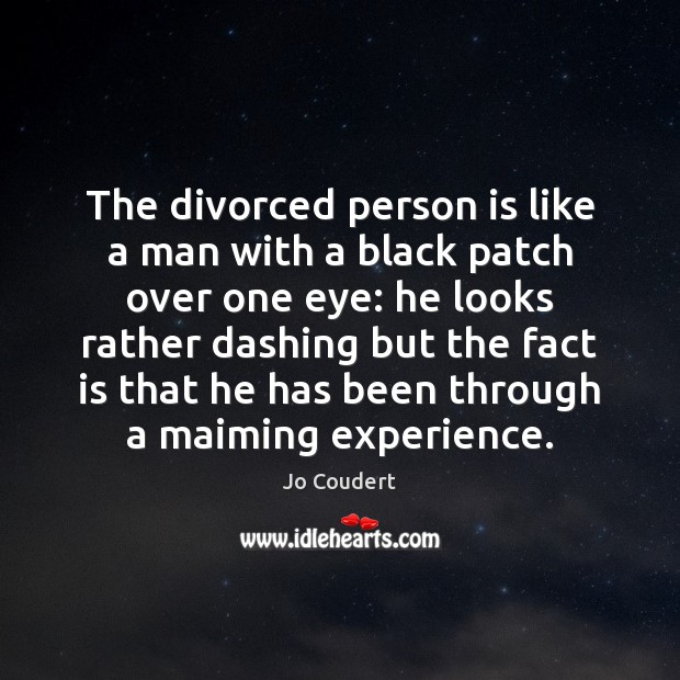 The divorced person is like a man with a black patch over Jo Coudert Picture Quote