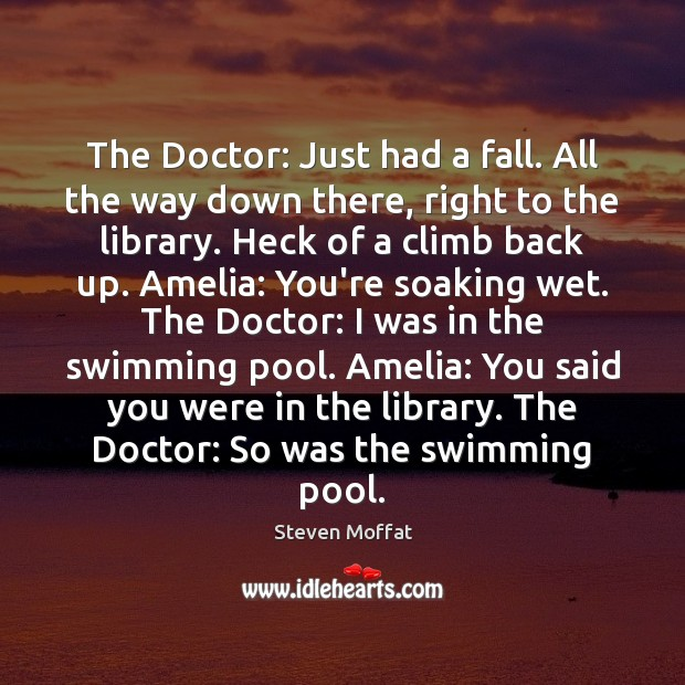 The Doctor: Just had a fall. All the way down there, right Image