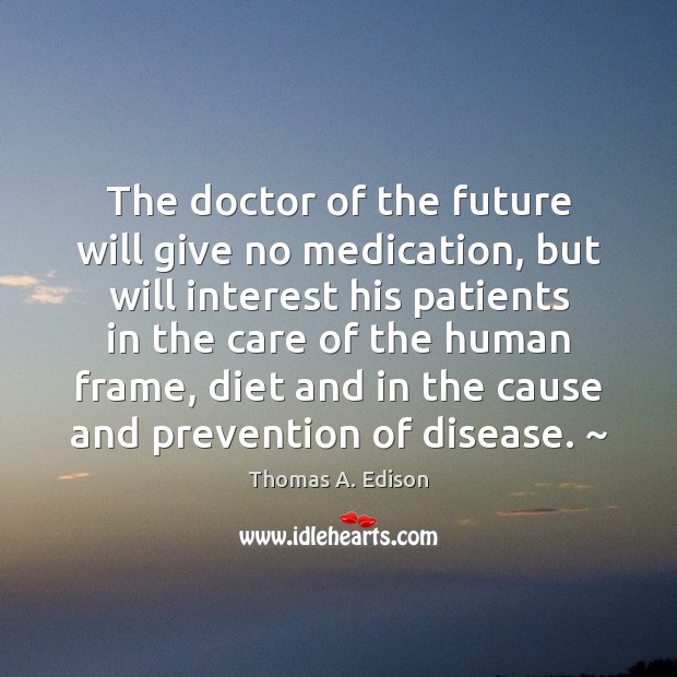Image, The doctor of the future will give no medication, but will interest