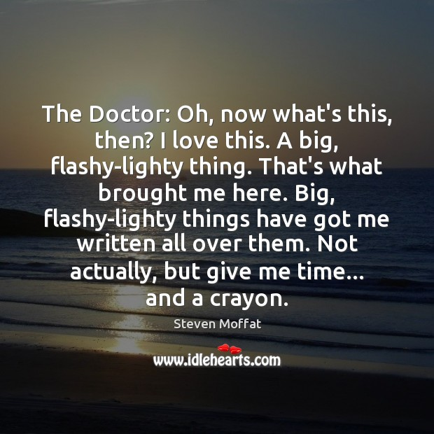 The Doctor: Oh, now what's this, then? I love this. A big, Steven Moffat Picture Quote