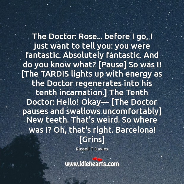 The Doctor: Rose… before I go, I just want to tell you: Image
