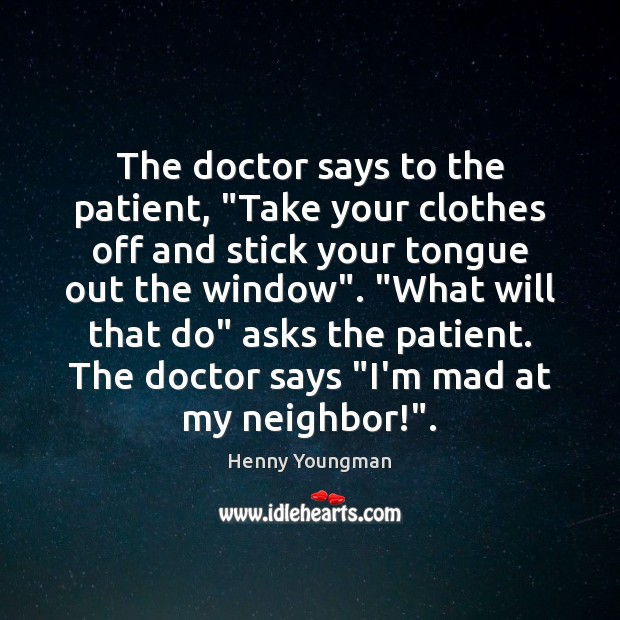 "The doctor says to the patient, ""Take your clothes off and stick Image"