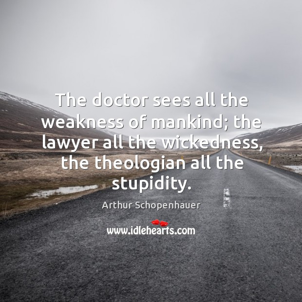 The doctor sees all the weakness of mankind; the lawyer all the wickedness Image