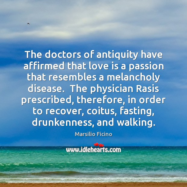 The doctors of antiquity have affirmed that love is a passion that Image