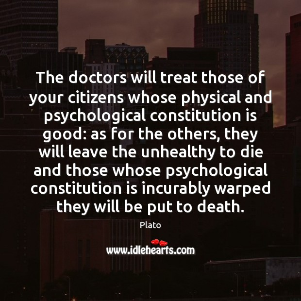 The doctors will treat those of your citizens whose physical and psychological Plato Picture Quote