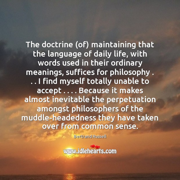 The doctrine (of) maintaining that the language of daily life, with words Bertrand Russell Picture Quote