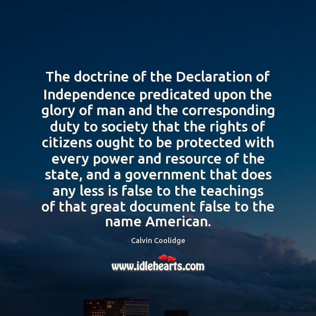 The doctrine of the Declaration of Independence predicated upon the glory of Calvin Coolidge Picture Quote