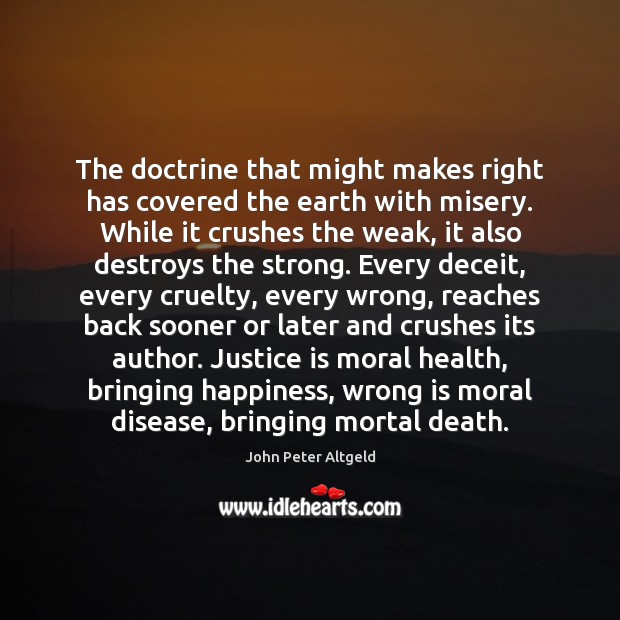The doctrine that might makes right has covered the earth with misery. Justice Quotes Image