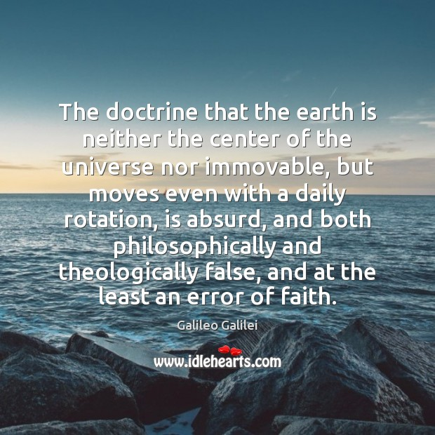 The doctrine that the earth is neither the center of the universe Galileo Galilei Picture Quote
