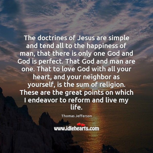 The doctrines of Jesus are simple and tend all to the happiness Thomas Jefferson Picture Quote