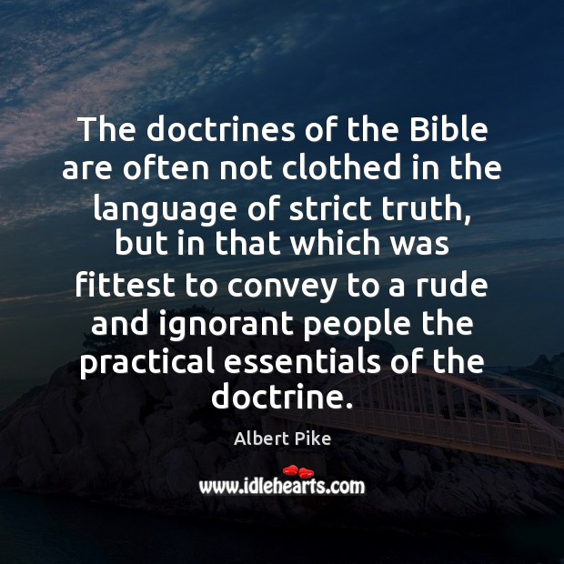 The doctrines of the Bible are often not clothed in the language Albert Pike Picture Quote
