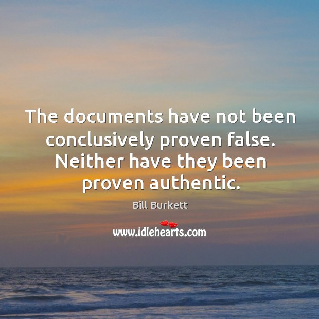Image, The documents have not been conclusively proven false. Neither have they been proven authentic.