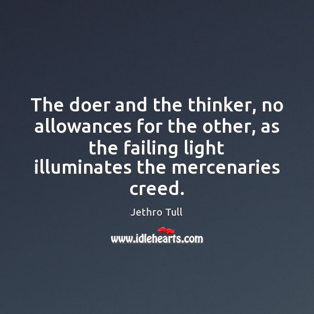 Image, The doer and the thinker, no allowances for the other, as the