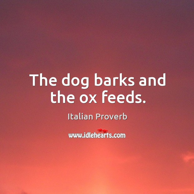The dog barks and the ox feeds. Image