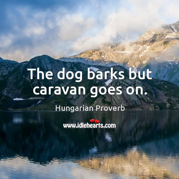The dog barks but caravan goes on. Image