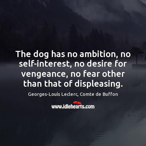 The dog has no ambition, no self-interest, no desire for vengeance, no Image