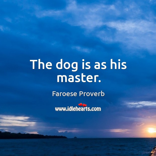 The dog is as his master. Faroese Proverbs Image