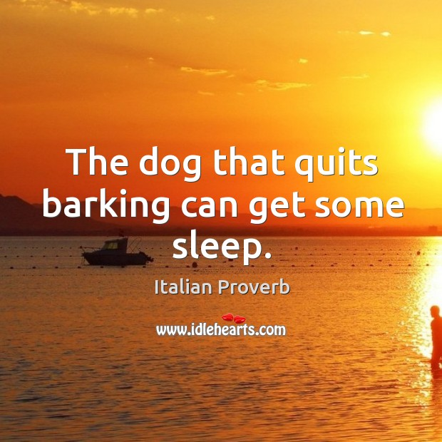 Image, The dog that quits barking can get some sleep.