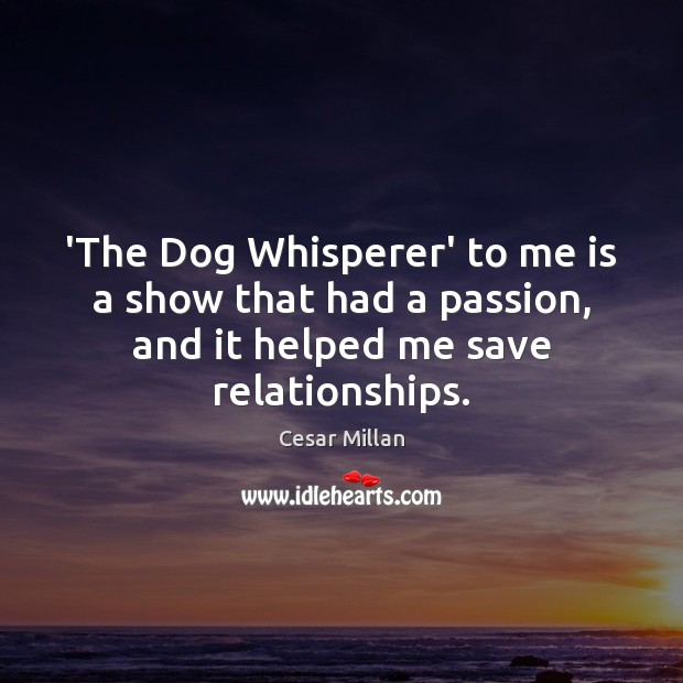 'The Dog Whisperer' to me is a show that had a passion, Image