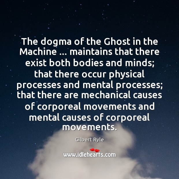 The dogma of the Ghost in the Machine … maintains that there exist Image